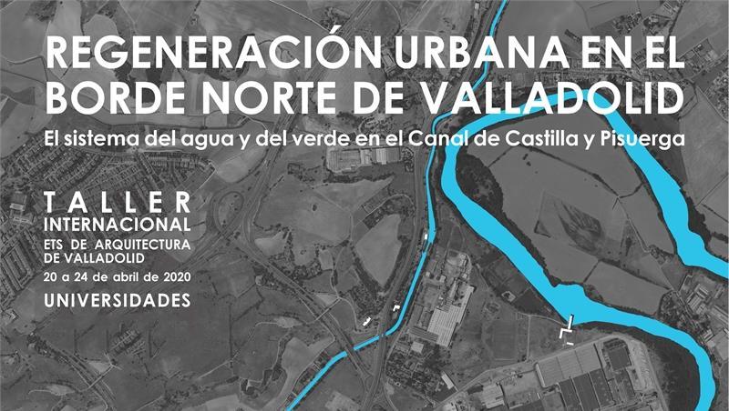 """Workshop internazionale """"Ciudad y Patrimonio, Naturaleza y Proyecto. Pensar el sistema Canal de Castilla-Pisuerga en Valladolid"""""""