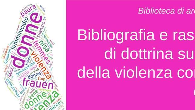 Rassegna bibliografica di dottrina giuridica sul tema della violenza contro le donne - Biblioteca di area giuridica