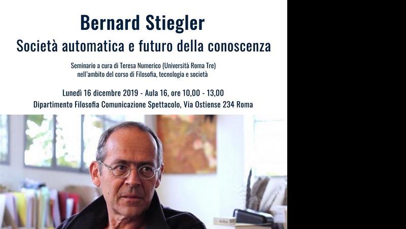 Seminario: Bernard Stiegler - Società automatica e futuro della conoscenza