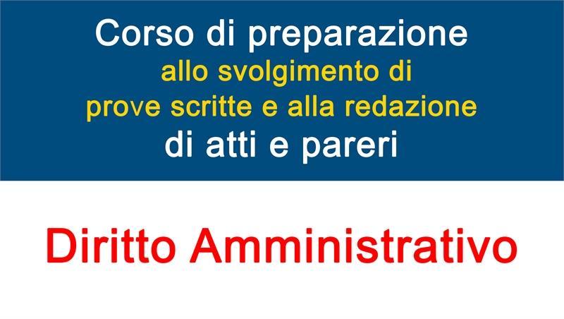 Avviso iscrizione corso di preparazione allo svolgimento di prove scritte e alla redazione di atti e pareri (Diritto Amministrativo)