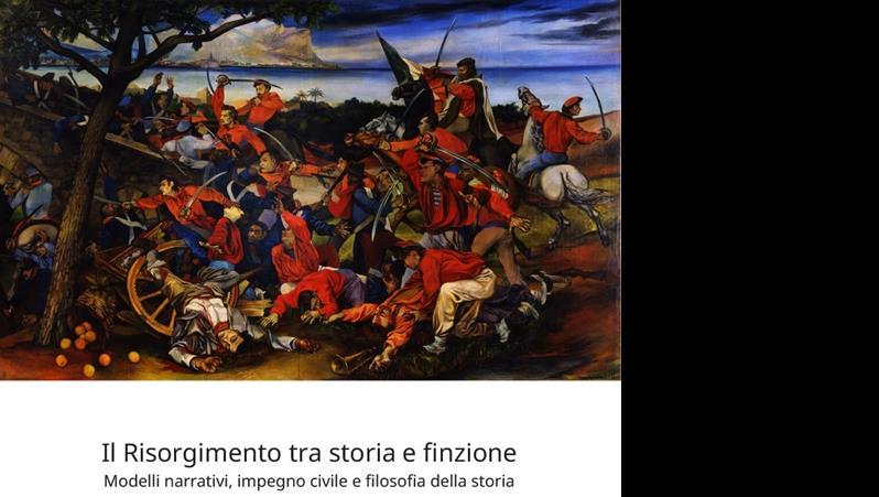Il Risorgimento tra storia e finzione. Modelli narrativi, impegno civile e filosofia della storia