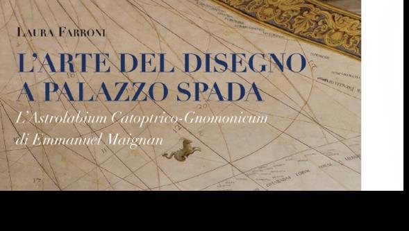 Presentazione del libro L'Arte del disegno a Palazzo Spada. L'Astrolabium Catoptrico Gnomonicum di Emmanuel Maignan