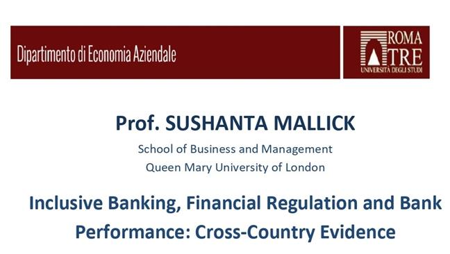 Inclusive Banking, Financial Regulation and Bank Performance: Cross-Country Evidence - Lezione della Prof. Sushanta Mallick. School of Business and Management Queen Mary University of London