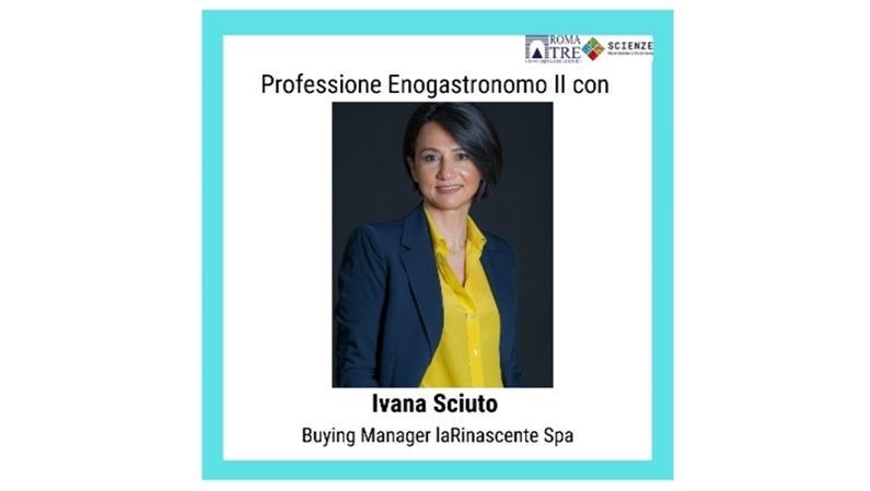 Professione Enogastronomo II con Ivana Sciuto (Buying manager di laRinascente Spa)