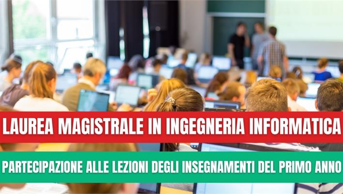 Laurea Magistrale in Ingegneria Informatica (LMII) -  Partecipazione alle lezioni degli insegnamenti del primo anno