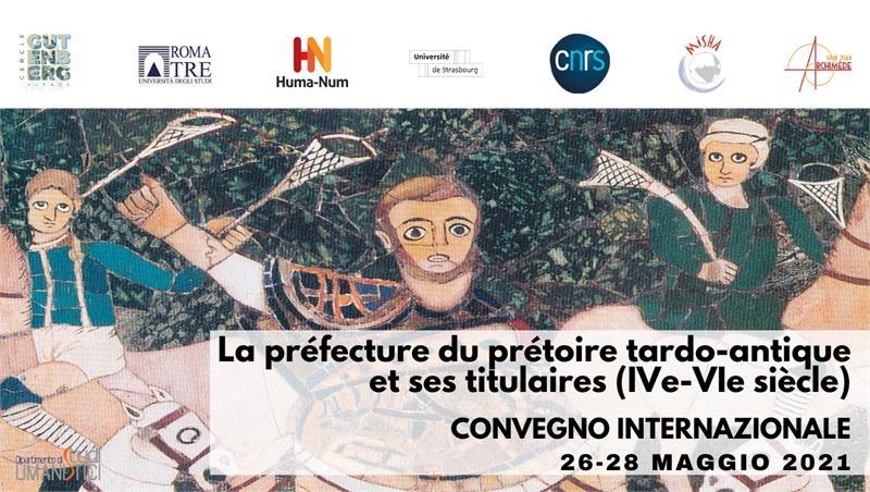 La préfecture du prétoire tardo-antique et ses titulaires (IVe-VIe siècle). Convegno Internazionale